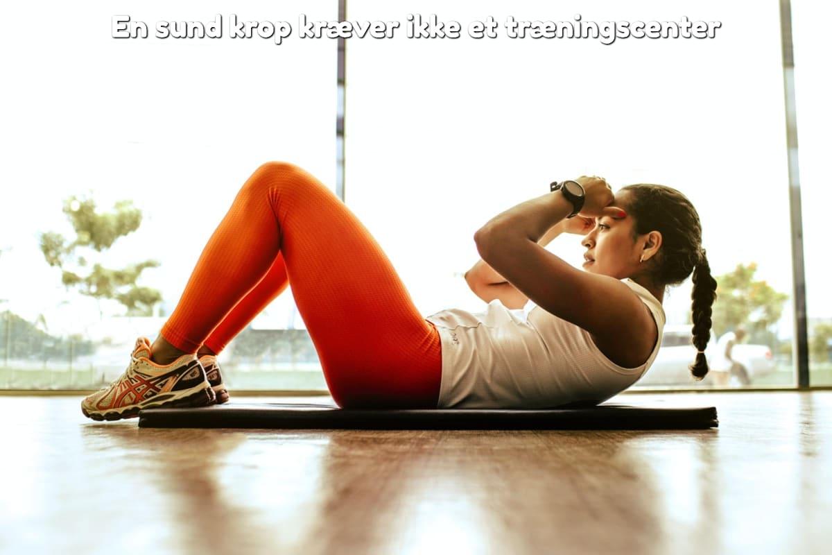 En sund krop kræver ikke et træningscenter